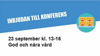 """Inbjudan till konferens 23 september """"God och nära vård"""""""